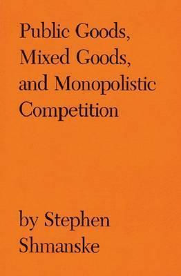 Public Goods, Mixed Goods, and Monopolistic Competition Stephen Shmanske