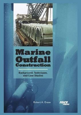 Marine Outfall Construction: Background, Techniques, and Case Studies  by  Robert A. Grace