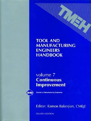 Tool & Manufacturing Engineers Handbook Vol. 7: Continuous Improvement  by  R. Bakerjian