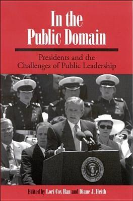 In the Public Domain: Presidents and the Challenges of Public Leadership  by  Lori Cox Han