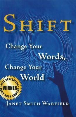 Shift: Change Your Words, Change Your World  by  Janet Smith Warfield
