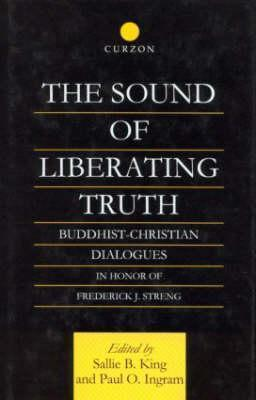 The Sound Of Liberating Truth: Buddhist Christian Dialogues In Honor Of Frederick J. Streng  by  Sallie B. King