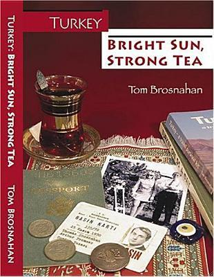 Turkey--Bright Sun, Strong Tea: On the Road with a Travel Writer  by  Tom Brosnahan