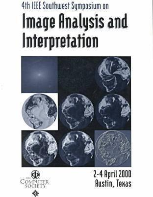 Southwest Symposium on Image Anaysis and Interpretation (Ssiai 2000) Proceedings Institute of Electrical and Electronics Engineers