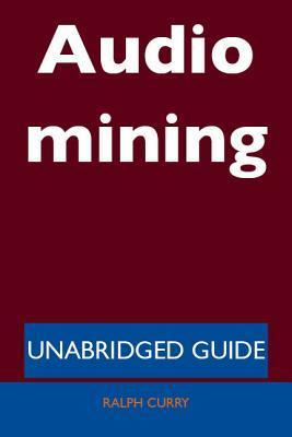 Audio Mining - Unabridged Guide Ralph Curry