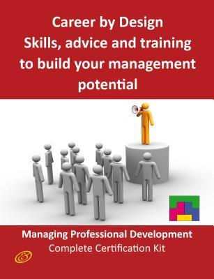 Career  by  Design - Skills, Advice and Training to Build Your Management Potential - The Managing Professional Development Complete Certification Kit by Ivanka Menken
