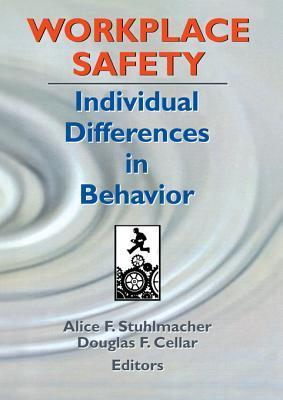 Workplace Safety: Individual Differences in Behavior  by  Alice F. Stuhlmacher