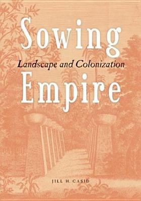 Sowing Empire: Landscape And Colonization Jill H. Casid