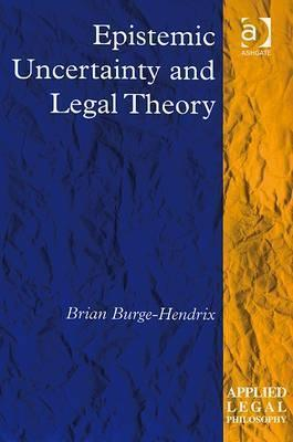 Epistemic Uncertainty and Legal Theory  by  Brian Burge-Hendrix