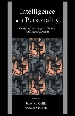 Intelligence and Personality: Bridging the Gap in Theory and Measurement Janet M Collis