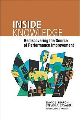 Inside Knowledge: Rediscovering the Source of Performance Improvement  by  David S. Fearon