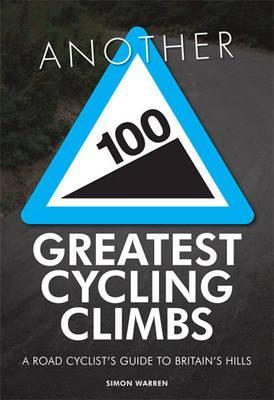 Another 100 Greatest Cycling Climbs: A Road Cyclists Guide to Britains Hills  by  Simon Warren