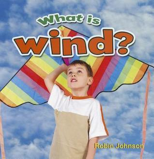 What Is Wind?  by  Robin Johnson