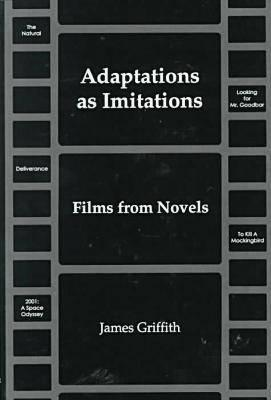 Adaptations As Imitations: Films From Novels  by  James Griffith