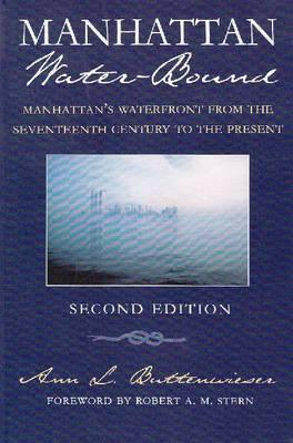 Manhattan Water-Bound: Manhattans Waterfront from the Seventeenth Century to the Present Ann L. Buttenwieser