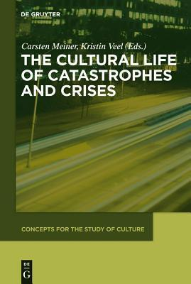 Cultural Life of Catastrophes and Crises  by  Carsten Meiner