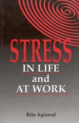 Stress in Life and at Work  by  Rita Agrawal