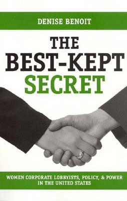 Best Kept Secret: Women Corporate Lobbyists, Policy, and Power in the United States Denise Benoit