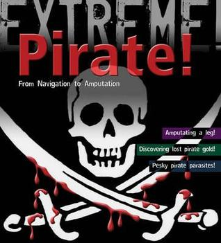 Pirate!: From Navigation to Amputation. Anna Claybourne Claybourne