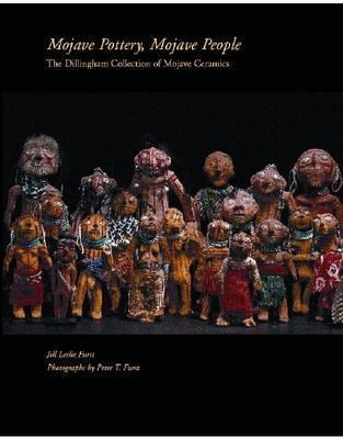 Mojave Pottery, Mojave People: The Dillingham Collection of Mojave Ceramics  by  Jill Leslie McKeever Furst