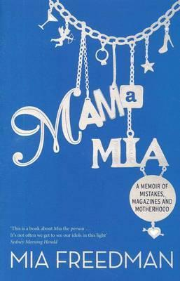 Mama MIA: A Memoir Mia Freedman