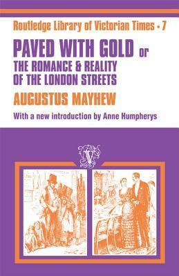 Paved with Gold: The Romance and Reality of the London Street  by  Augustus Mayhew