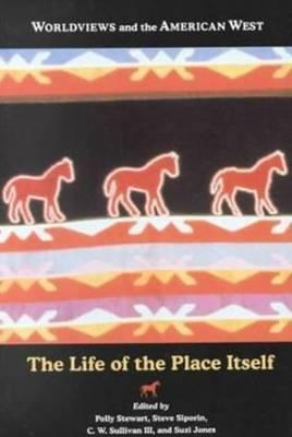 Worldviews And The American West: The Life of the Place Itself  by  Polly Stewart