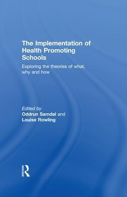 Implementation of Health Promotion in Schools: Exploring the Theories of What, Why and How Oddrun Samdal