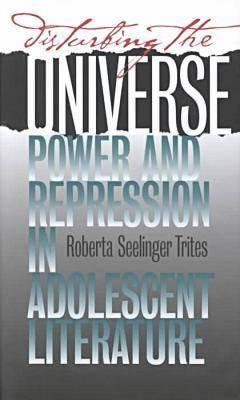 Disturbing The Universe: Power And Repression In Adolescent Literature  by  Roberta S. Trites