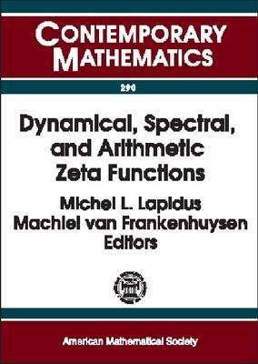 Dynamical, Spectral, and Arithmetic Zeta Functions: Ams Special Session on Dynamical, Spectral, and Arithmetic Zeta Functions, January 15-16, 1999, San Antonio, Texas  by  Spectr Ams Special Session on Dynamical