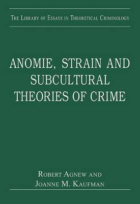 Anomie, Strain and Subcultural Theories of Crime  by  Robert Agnew
