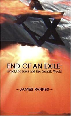 End of an Exile: Israel, the Jews and the Gentile World  by  James William Parkes