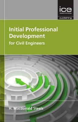 Initial Professional Development for Civil Engineers  by  H. MacDonald Steels