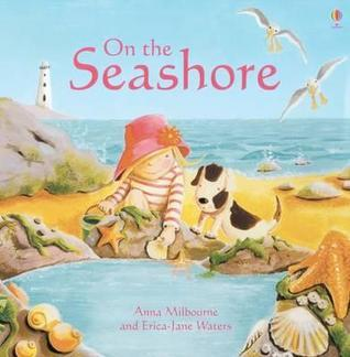 On the Seashore. Anna Milbourne  by  Anna Milbourne
