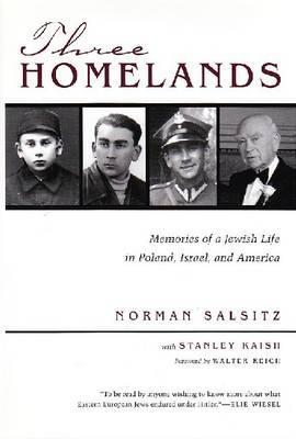 Three Homelands: Memories of a Jewish Life in Poland, Israel, and America Norman Salsitz