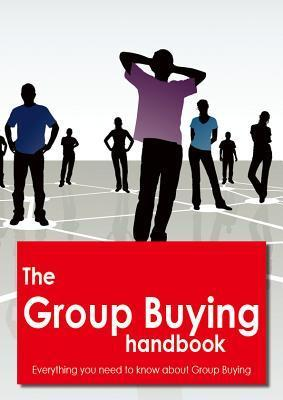 The Group Buying Handbook - Everything You Need to Know about Group Buying Lance Ferry