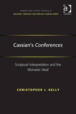 Cassians Conferences: Scriptural Interpretation and the Monastic Ideal  by  Christopher J. Kelly