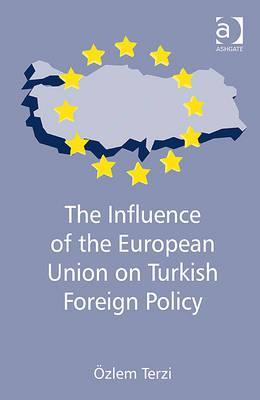The Influence Of The European Union On Turkish Foreign Policy  by  Zlem Terzi