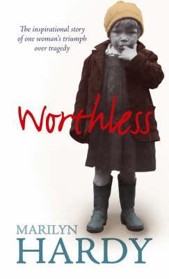 Worthless: The inspirational story of one womans triumph over tragedy Marilyn Hardy