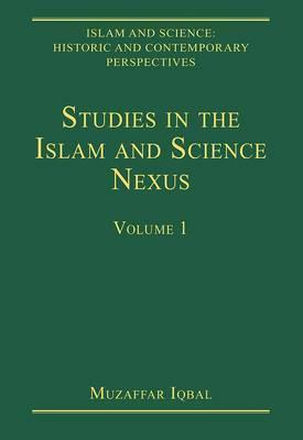 Studies in the Islam and Science Nexus  by  Muzaffar Iqbal