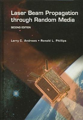 Laser Beam Propagation through Random Media, Second Edition (SPIE Press Monograph Vol. PM152) (Press Monograph)  by  Larry C. Andrews