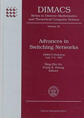 Advances in Switching Networks: Dimacs Workshop, July 7-9, 1997 Ding-Zhu Du