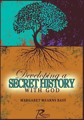 Developing a Secret History with God  by  Margaret Bass