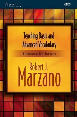 Teaching Basic and Advanced Vocabulary: A Framework for Direct Instruction Robert J. Marzano