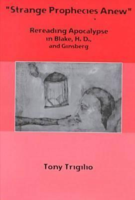 Strange Prophecies Anew: Rereading Apocalypse in Blake, H.D., and Ginsberg Tony Trigilio