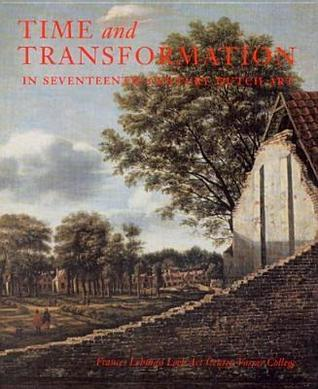 Time and Transformation in Seventeenth-Century Dutch Art Susan Donahue Kuretsky