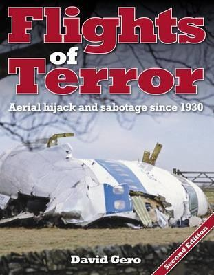 Flights of Terror: Aerial Hijack and Sabotage Since 1930. David Gero  by  David Gero