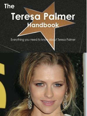 The Teresa Palmer Handbook - Everything You Need to Know about Teresa Palmer Emily Smith