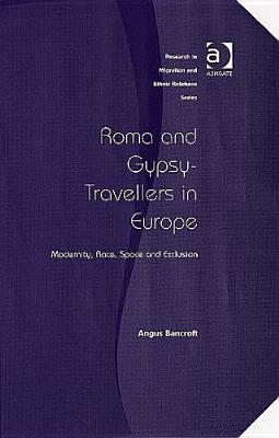 Roma and Gypsy-Travellers in Europe: Modernity, Race, Space, and Exclusion Angus Bancroft