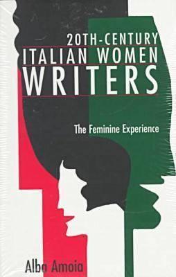 20th-Century Italian Women Writers: The Feminine Experience Alba della Fazia Amoia